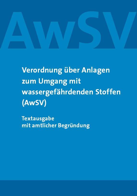 Verordnung über Anlagen zum Umgang mit wassergefährdenden Stoffen (AwSV)