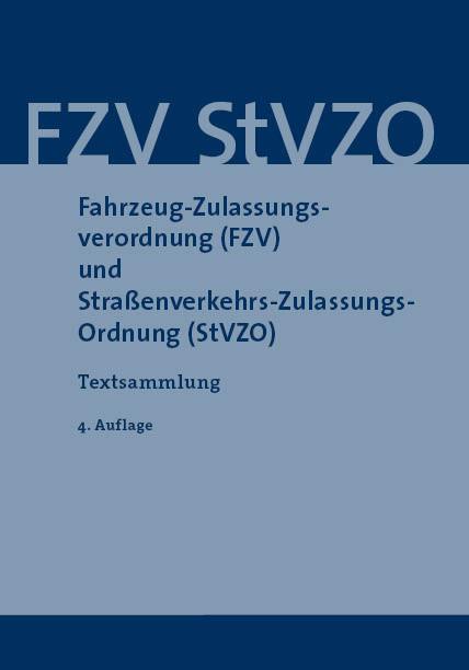 Fahrzeug-Zulassungsverordnung (FZV) und Straßenverkehrs-Zulassungs-Ordnung (StVZO)